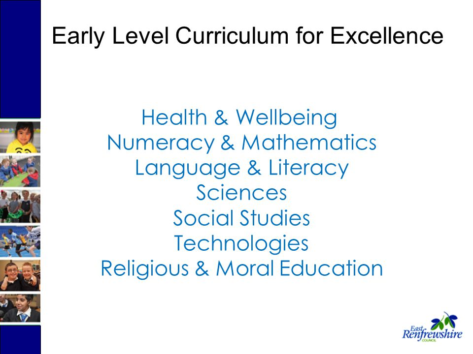 Health & Wellbeing Numeracy & Mathematics Language & Literacy Sciences Social Studies Technologies Religious & Moral Education Early Level Curriculum for Excellence