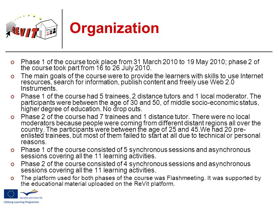 Organization Phase 1 of the course took place from 31 March 2010 to 19 May 2010; phase 2 of the course took part from 16 to 26 July 2010.