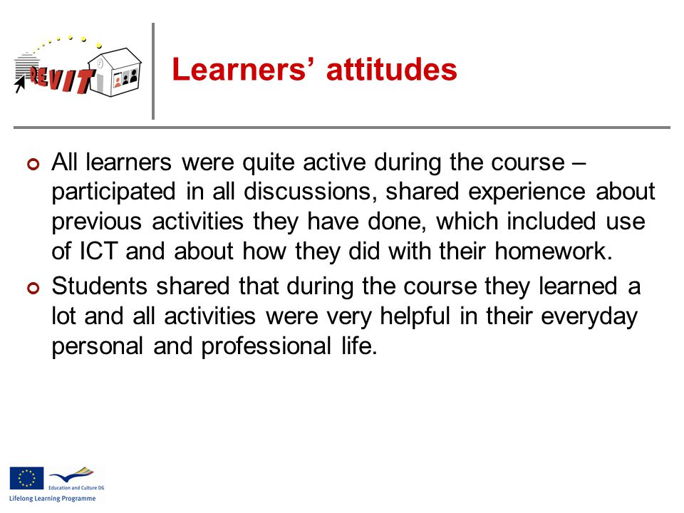Learners' attitudes All learners were quite active during the course – participated in all discussions, shared experience about previous activities they have done, which included use of ICT and about how they did with their homework.
