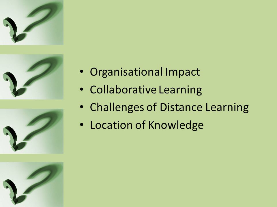 Organisational Impact Collaborative Learning Challenges of Distance Learning Location of Knowledge