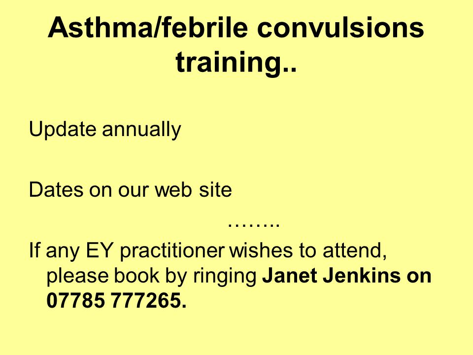 Asthma/febrile convulsions training.. Update annually Dates on our web site ……..