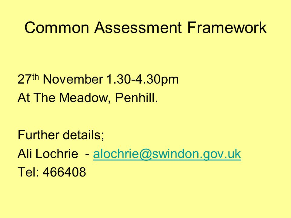Common Assessment Framework 27 th November 1.30-4.30pm At The Meadow, Penhill.