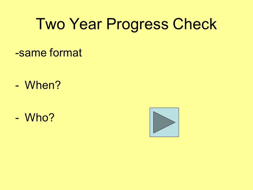 Two Year Progress Check -same format -When -Who