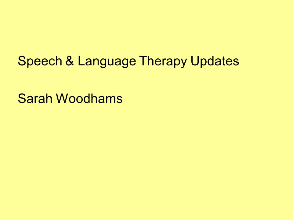 Speech & Language Therapy Updates Sarah Woodhams