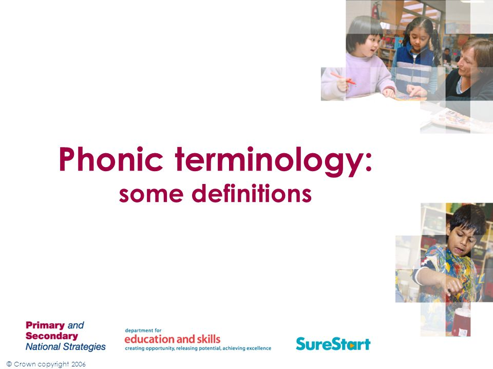 © Crown copyright 2006 Phonic terminology: some definitions