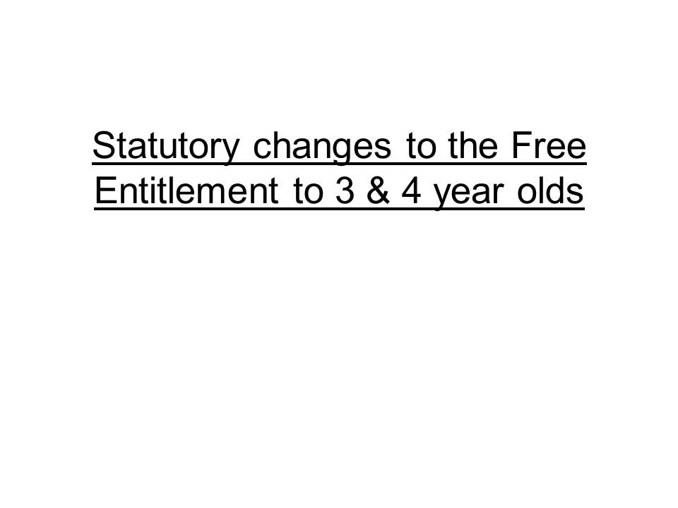 Statutory changes to the Free Entitlement to 3 & 4 year olds