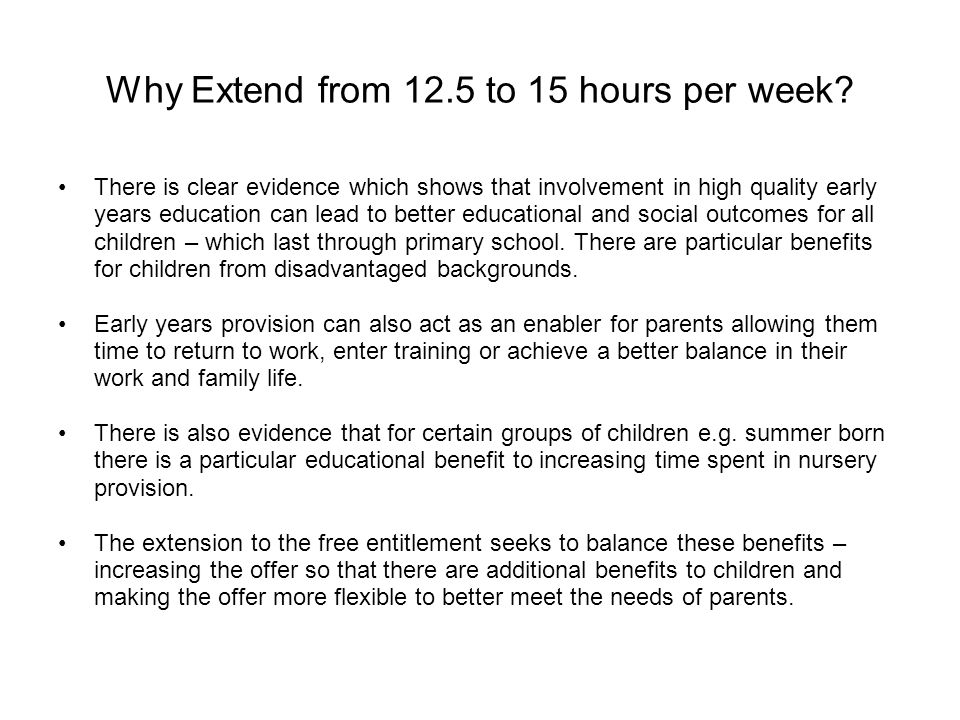 Why Extend from 12.5 to 15 hours per week.