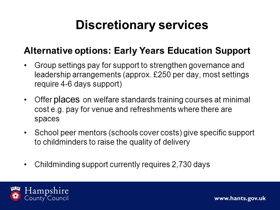 Discretionary services Alternative options: Early Years Education Support Group settings pay for support to strengthen governance and leadership arrangements (approx.