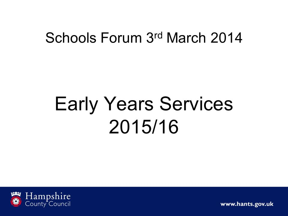 Schools Forum 3 rd March 2014 Early Years Services 2015/16
