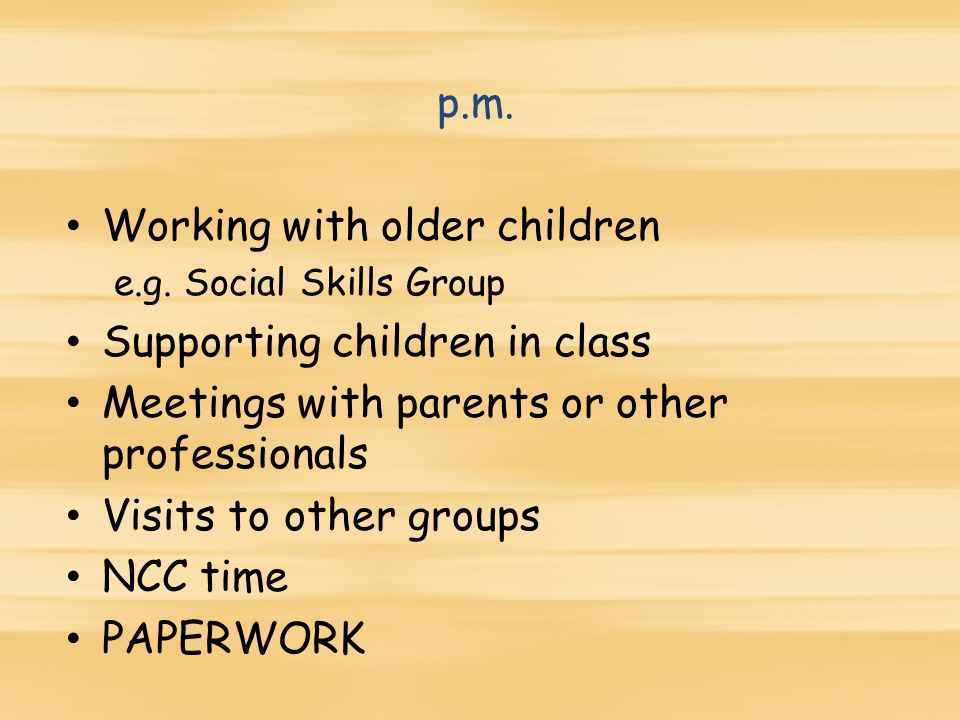 p.m. Working with older children e.g.