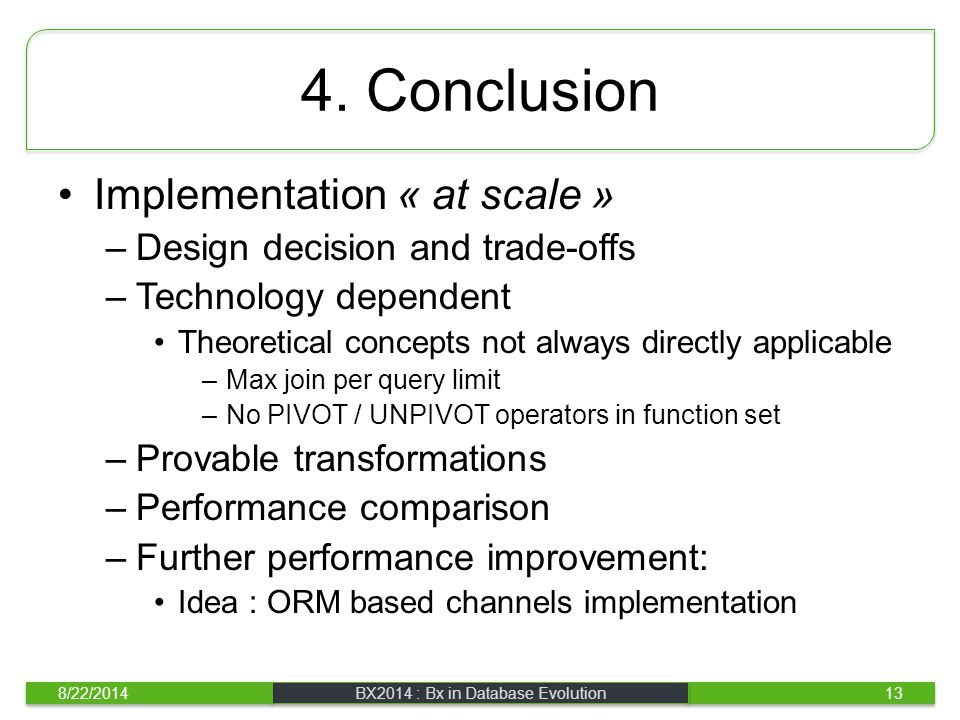 4. Conclusion Implementation « at scale » –Design decision and trade-offs –Technology dependent Theoretical concepts not always directly applicable –M