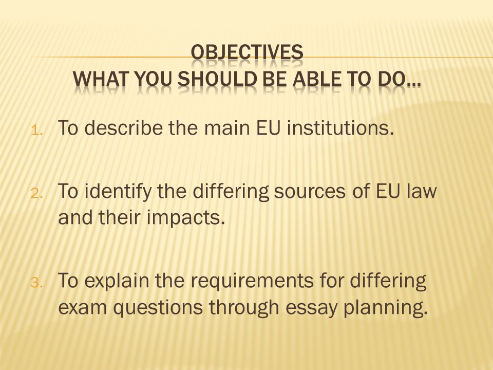 1. To describe the main EU institutions. 2.