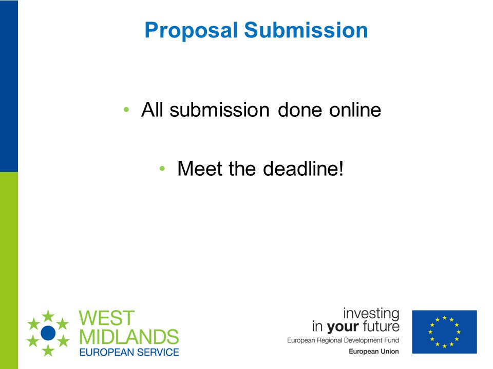 Proposal Submission All submission done online Meet the deadline!