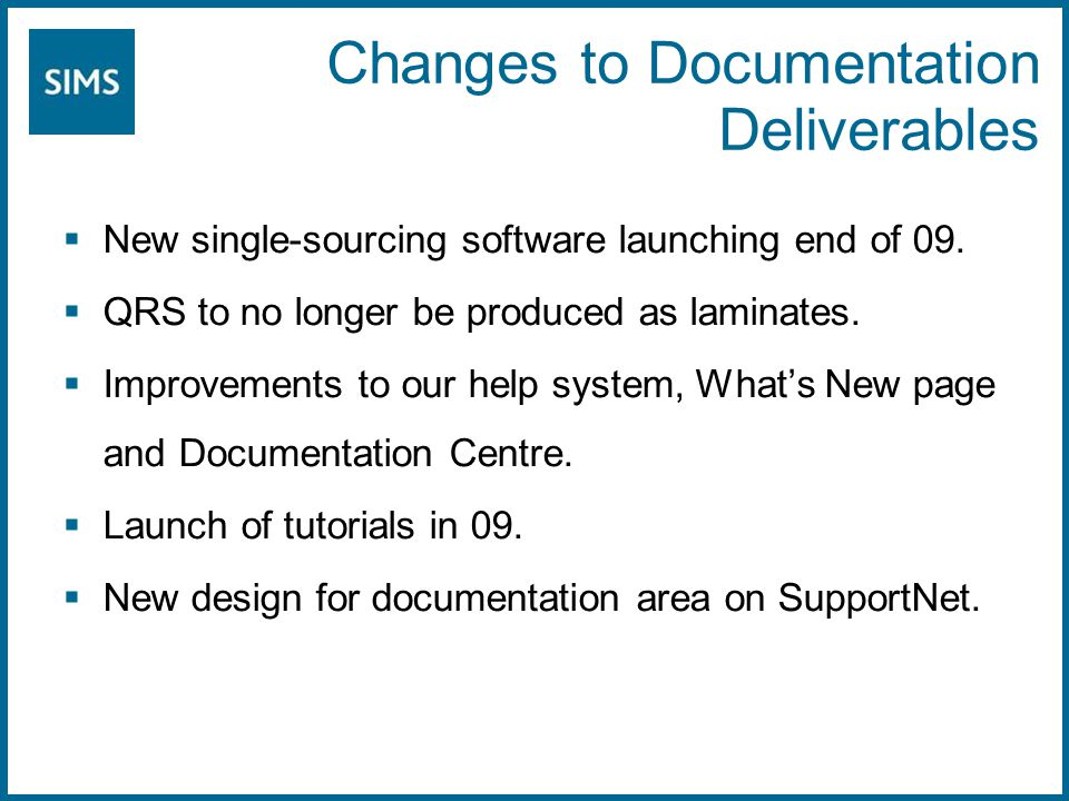 Changes to Documentation Deliverables  New single-sourcing software launching end of 09.  QRS to no longer be produced as laminates.  Improvements