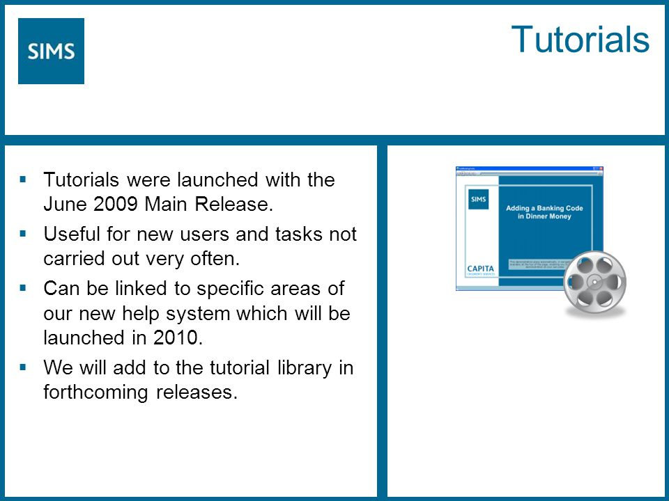 Tutorials  Tutorials were launched with the June 2009 Main Release.