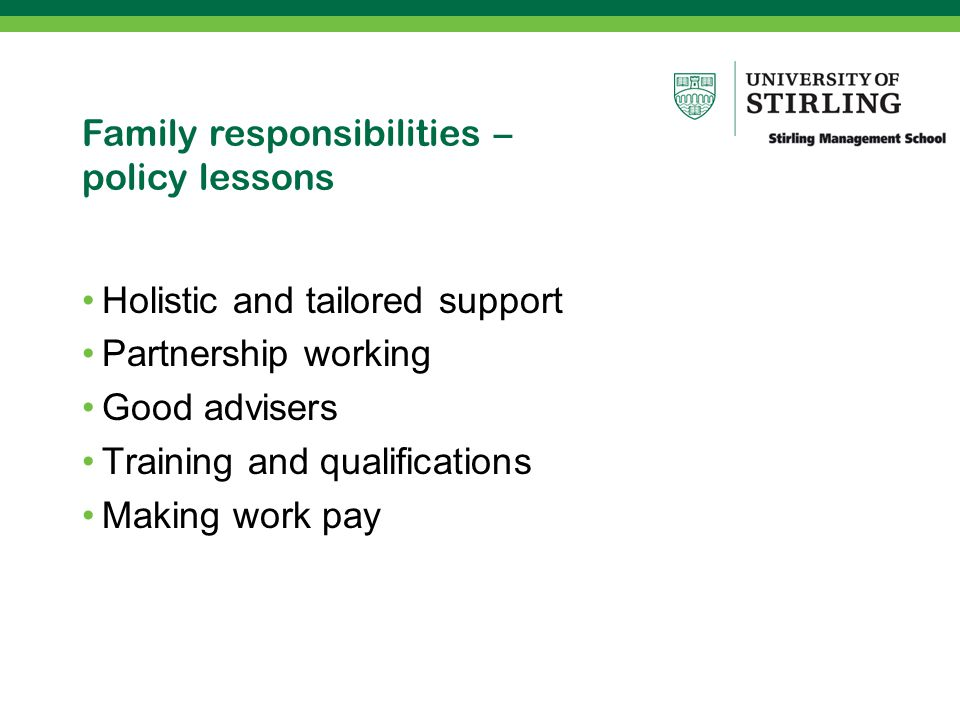 Family responsibilities – policy lessons Holistic and tailored support Partnership working Good advisers Training and qualifications Making work pay