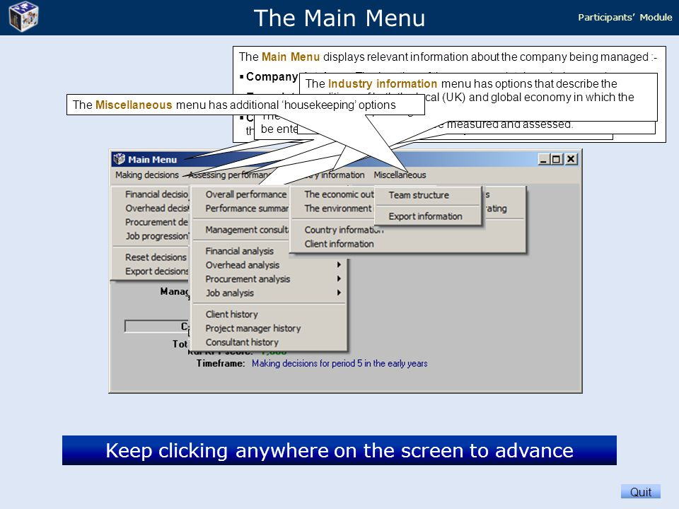 The Main Menu Quit Participants' Module Keep clicking anywhere on the screen to advance The Main Menu displays relevant information about the company being managed :-  Company database; The location of the company database being used.