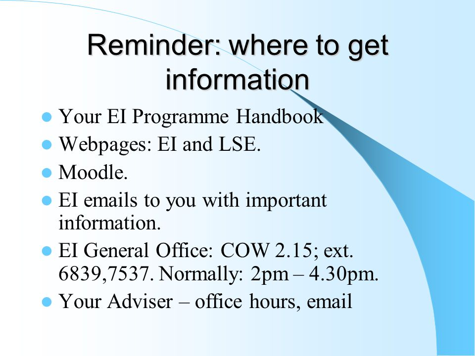 Reminder: where to get information Your EI Programme Handbook Webpages: EI and LSE.