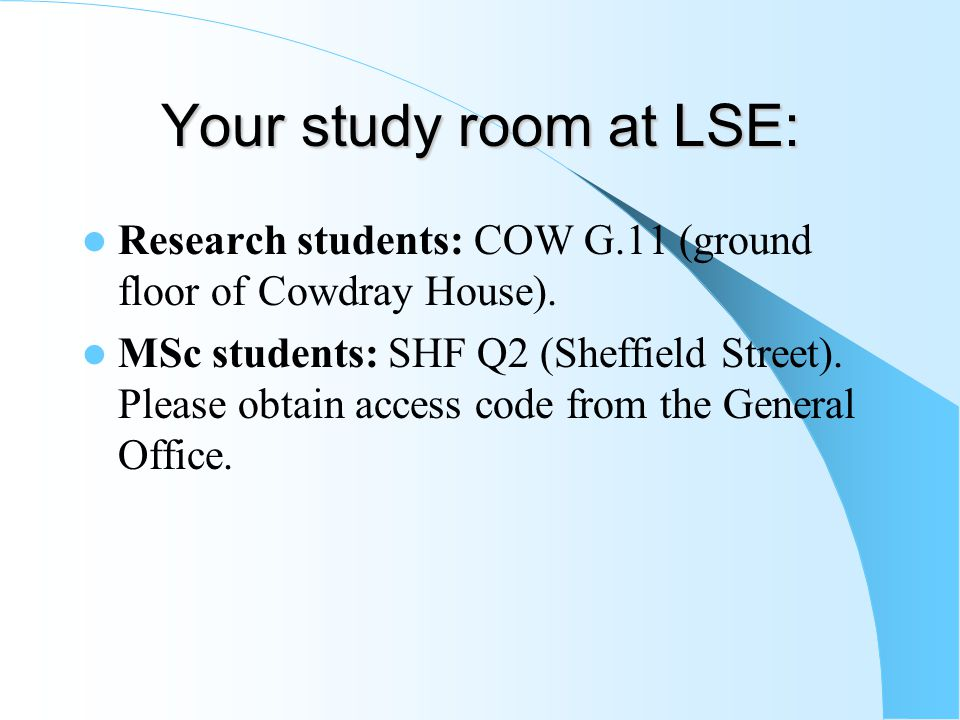 Your study room at LSE: Research students: COW G.11 (ground floor of Cowdray House).