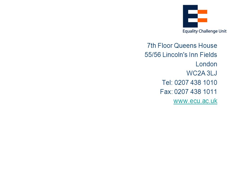 7th Floor Queens House 55/56 Lincoln s Inn Fields London WC2A 3LJ Tel: 0207 438 1010 Fax: 0207 438 1011 www.ecu.ac.uk