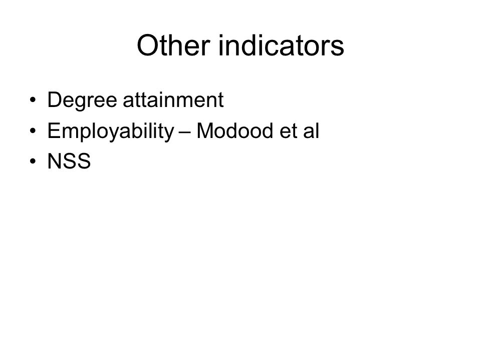 Other indicators Degree attainment Employability – Modood et al NSS
