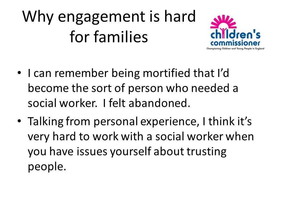 Why engagement is hard for families I can remember being mortified that I'd become the sort of person who needed a social worker.