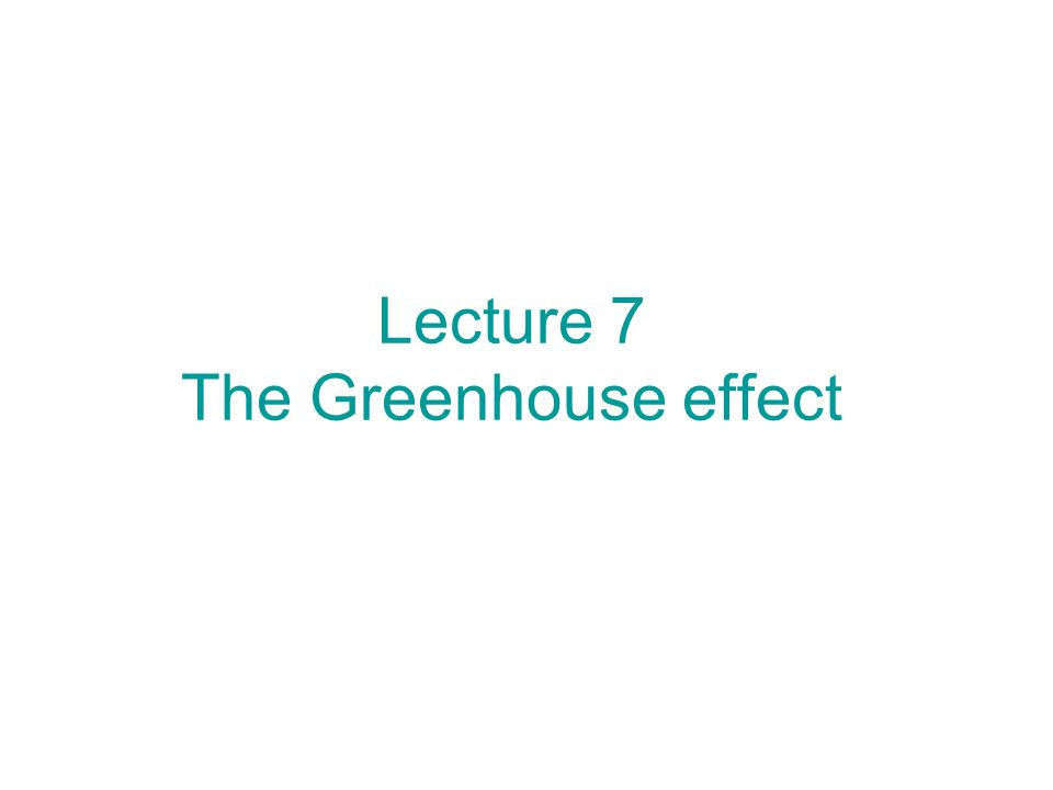 Lecture 7 The Greenhouse effect