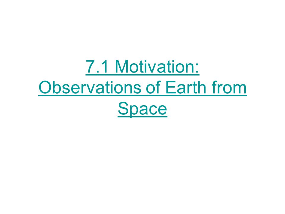 7.1 Motivation: Observations of Earth from Space