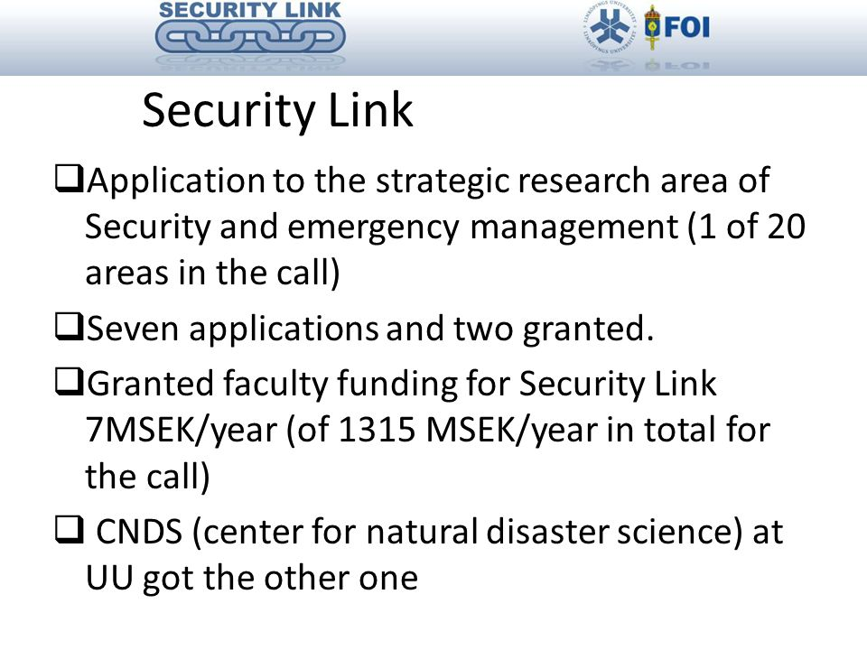 Security Link  Application to the strategic research area of Security and emergency management (1 of 20 areas in the call)  Seven applications and two granted.