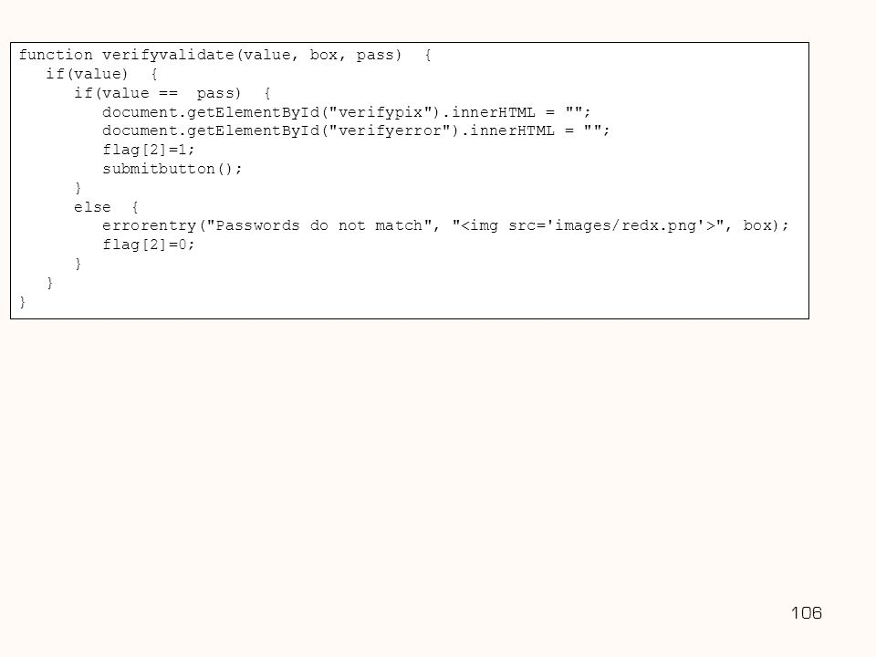 106 Username: function verifyvalidate(value, box, pass) { if(value) { if(value == pass) { document.getElementById(