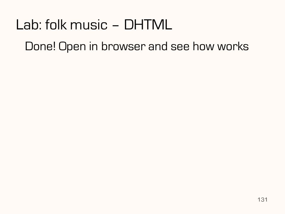 131 Done! Open in browser and see how works Lab: folk music – DHTML