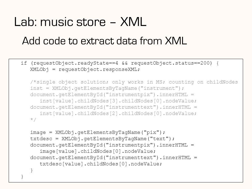 Lab: music store – XML 140 Add code to extract data from XML if (requestObject.readyState==4 && requestObject.status==200) { XMLObj = requestObject.re