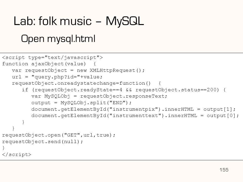 155 Lab: folk music – MySQL Open mysql.html function ajaxObject(value) { var requestObject = new XMLHttpRequest(); url =