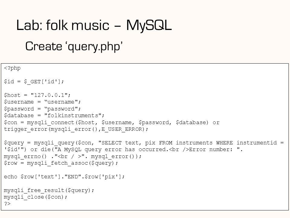 156 Lab: folk music – MySQL Create 'query.php' <?php $id = $_GET['id']; $host =