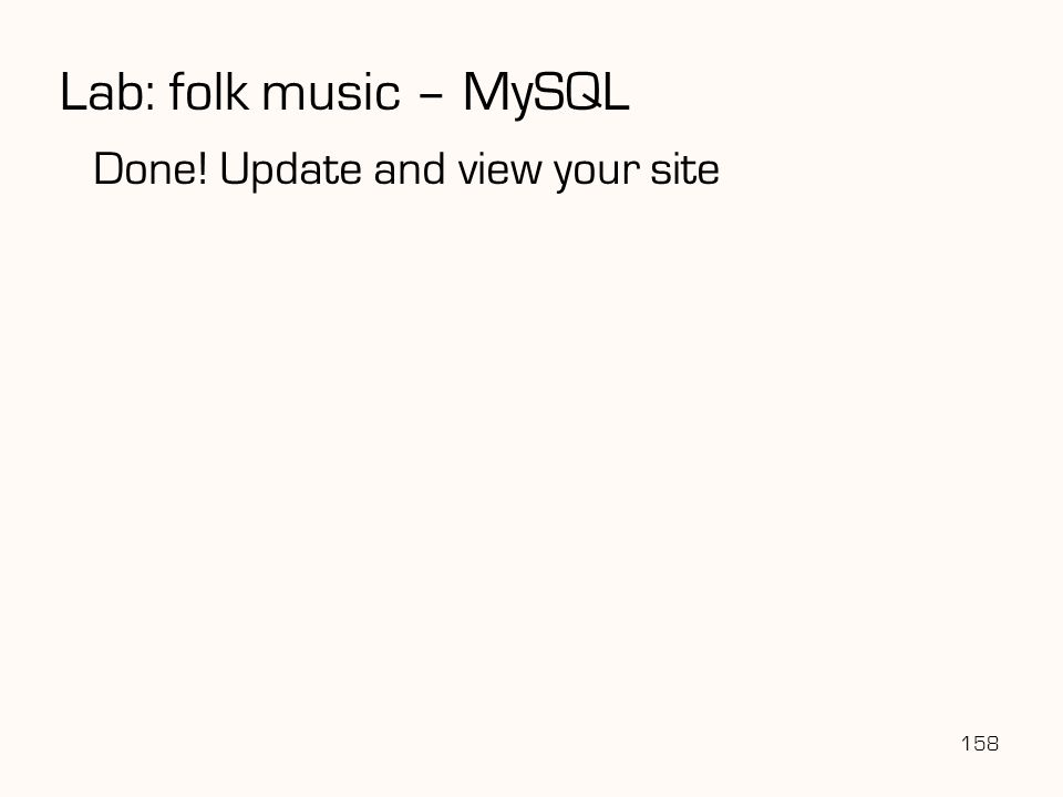 158 Lab: folk music – MySQL Done! Update and view your site