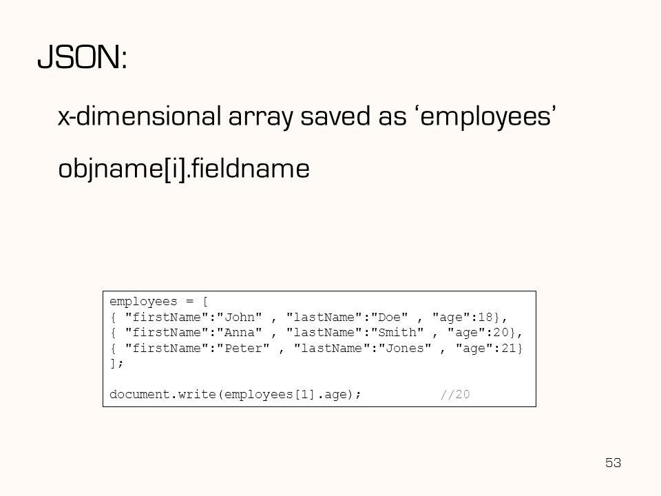 JSON: x-dimensional array saved as 'employees' objname[i].fieldname 53 employees = [ {