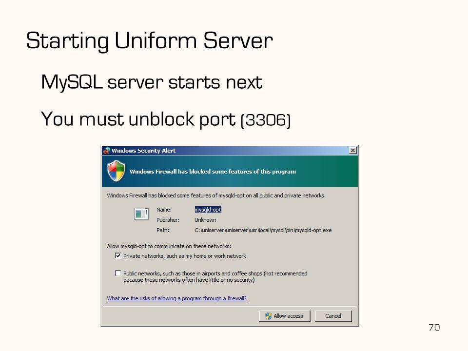 Starting Uniform Server MySQL server starts next You must unblock port (3306) 70
