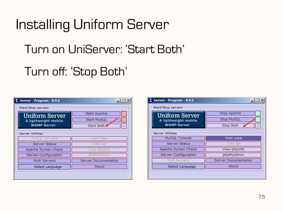75 Installing Uniform Server Turn on UniServer: 'Start Both' Turn off: 'Stop Both'