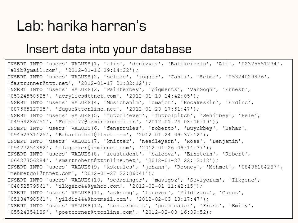 84 Lab: harika harran's Insert data into your database INSERT INTO `users` VALUES(1, 'alib', 'denizyuz', 'Balikcioglu', 'Ali', '02325551234', 'alib@gm
