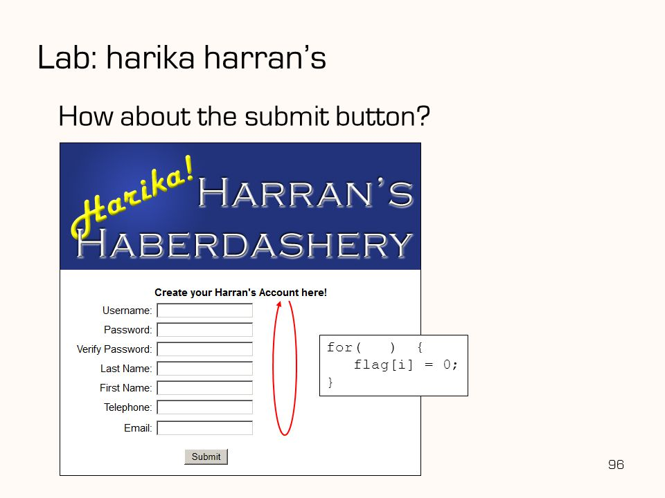 Lab: harika harran's 96 How about the submit button? for( ) { flag[i] = 0; }