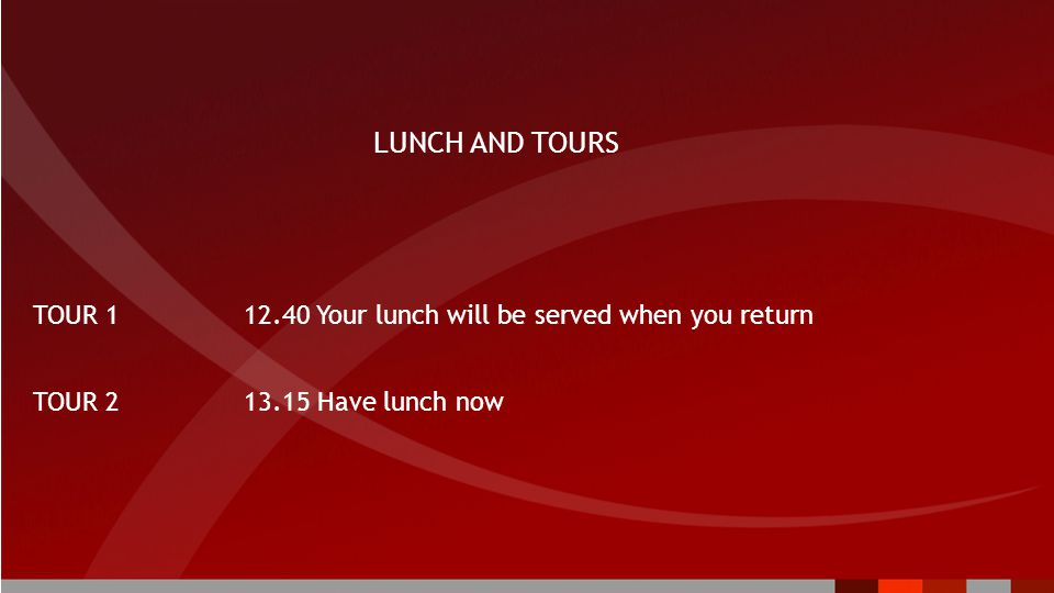 LUNCH AND TOURS TOUR 1 12.40 Your lunch will be served when you return TOUR 213.15 Have lunch now