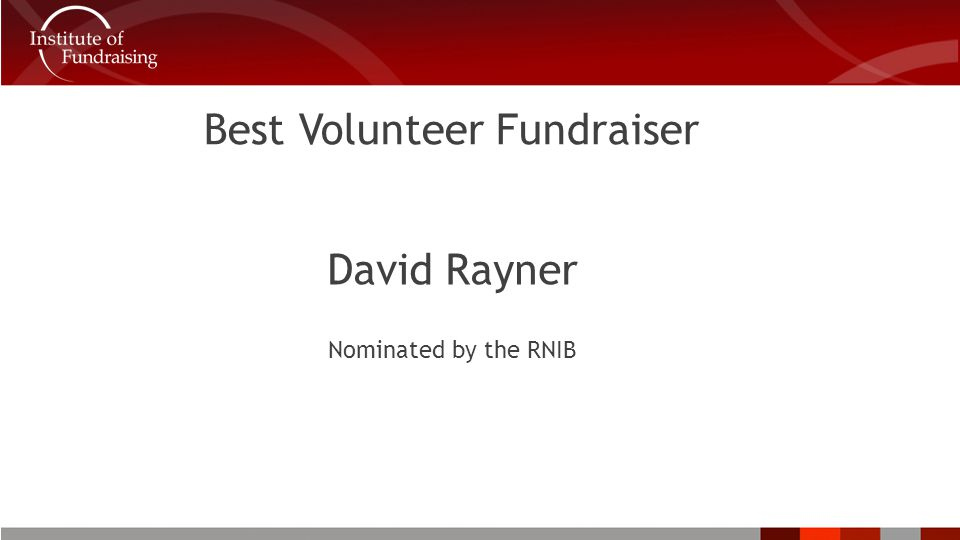 Best Volunteer Fundraiser David Rayner Nominated by the RNIB