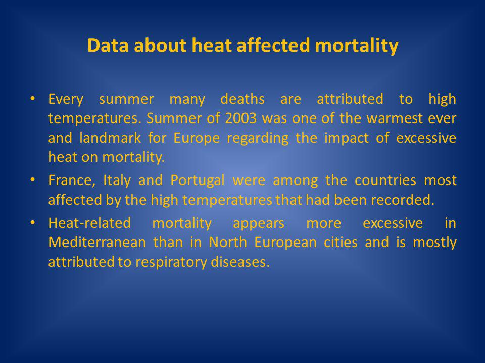 Data about heat affected mortality Every summer many deaths are attributed to high temperatures. Summer of 2003 was one of the warmest ever and landma