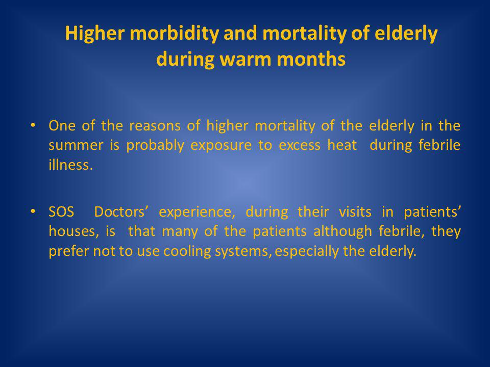 Higher morbidity and mortality of elderly during warm months One of the reasons of higher mortality of the elderly in the summer is probably exposure