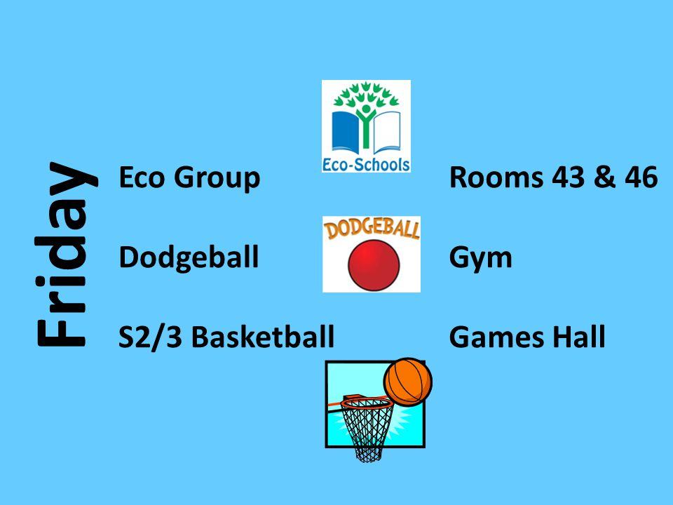 Friday Eco Group Dodgeball S2/3 Basketball Rooms 43 & 46 Gym Games Hall