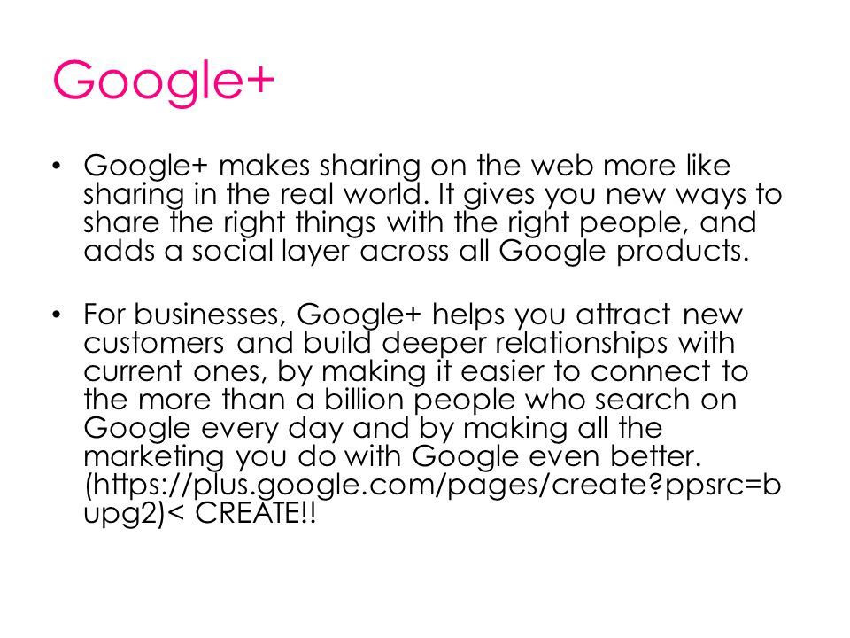 Google+ Google+ makes sharing on the web more like sharing in the real world. It gives you new ways to share the right things with the right people, a