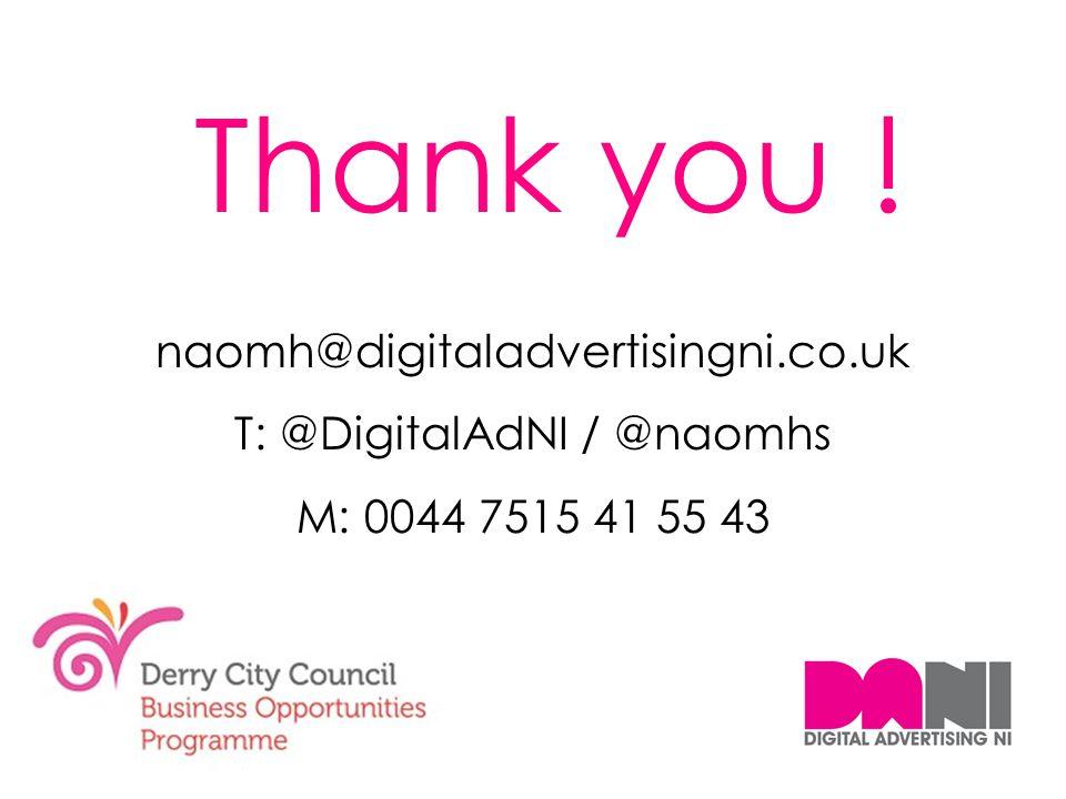 naomh@digitaladvertisingni.co.uk T: @DigitalAdNI / @naomhs M: 0044 7515 41 55 43 Thank you !