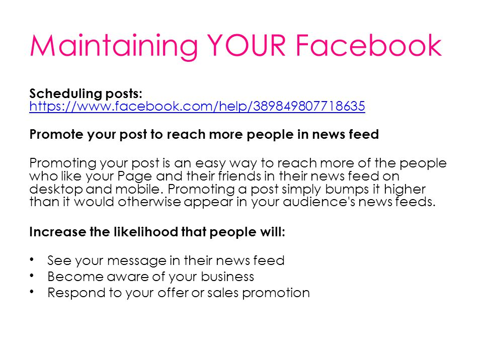 Maintaining YOUR Facebook Scheduling posts: https://www.facebook.com/help/389849807718635 https://www.facebook.com/help/389849807718635 Promote your p