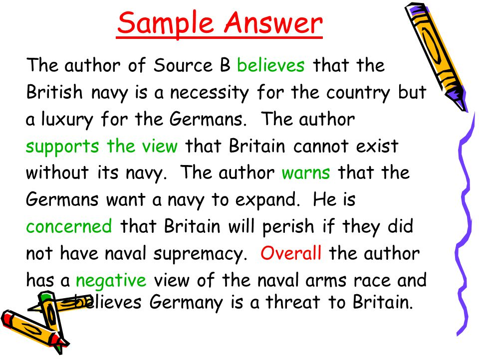 Sample Answer The author of Source B believes that the British navy is a necessity for the country but a luxury for the Germans. The author supports t