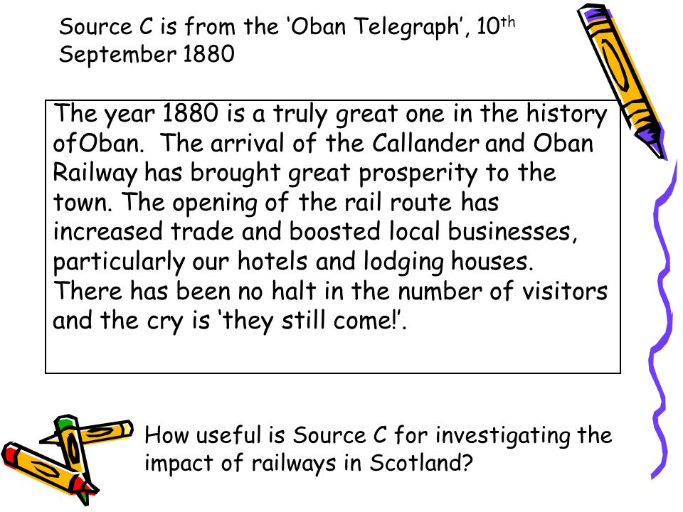 Source C is from the 'Oban Telegraph', 10 th September 1880 The year 1880 is a truly great one in the history ofOban. The arrival of the Callander and